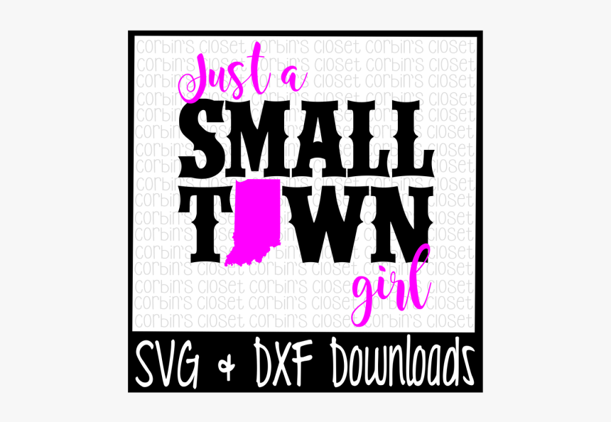 Free Just A Small Town Girl Indiana Cut File Crafter - Just A Small Town Girl Ky Svg, HD Png Download, Free Download