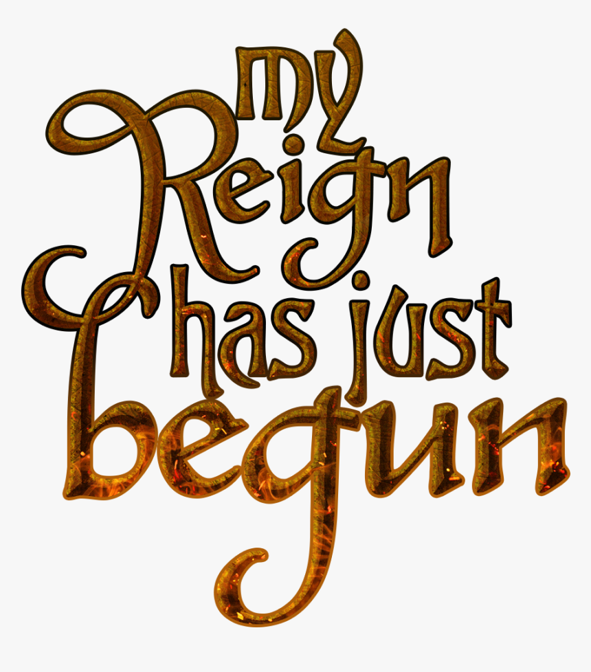 My Reign Has Just Begun Game Of Thrones Quote - Game Of Thrones Quote Png, Transparent Png, Free Download