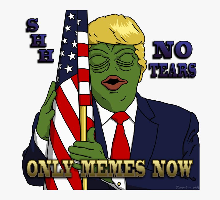 No Tears Onl Memes Now @pepe4trump45 Fictional Character - Dank Trump Pepe Memes, HD Png Download, Free Download