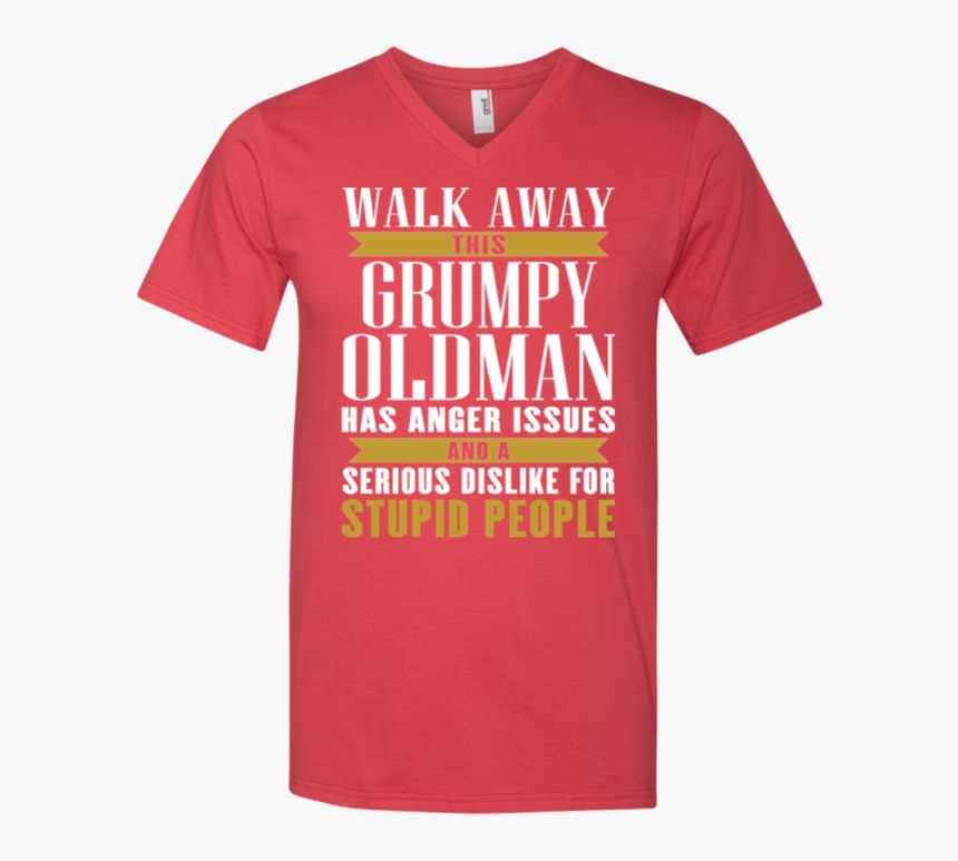 Walk Away This Grumpy Oldman Has Anger Issues And A - T-shirt, HD Png Download, Free Download