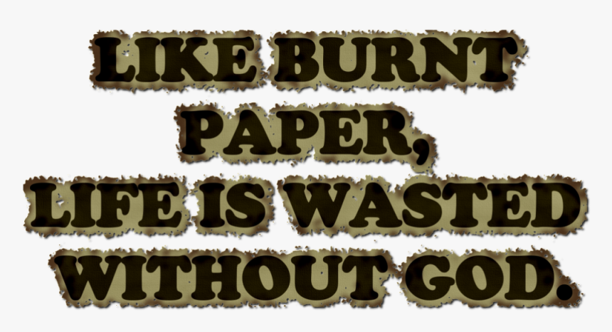Like Burnt Paper Life Is Wasted Without God, HD Png Download, Free Download