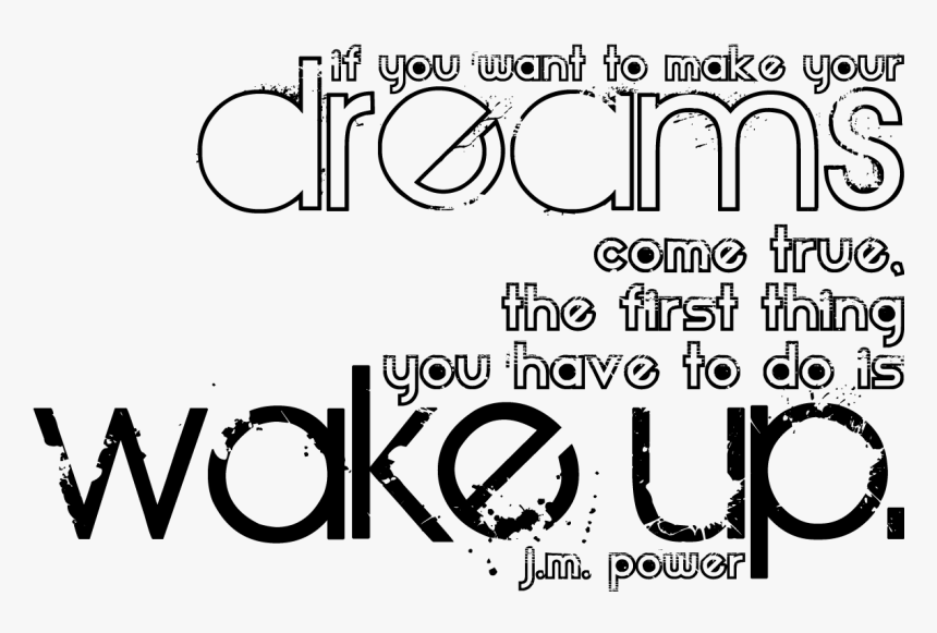 Dream Quotes Png - If You Want To Make Your Dreams Come True Wake Up, Transparent Png, Free Download