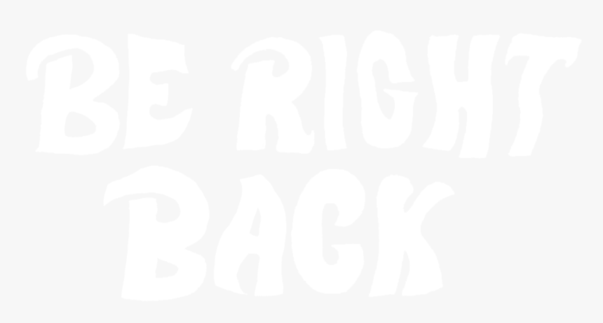 Black And White Be Right Back, HD Png Download, Free Download