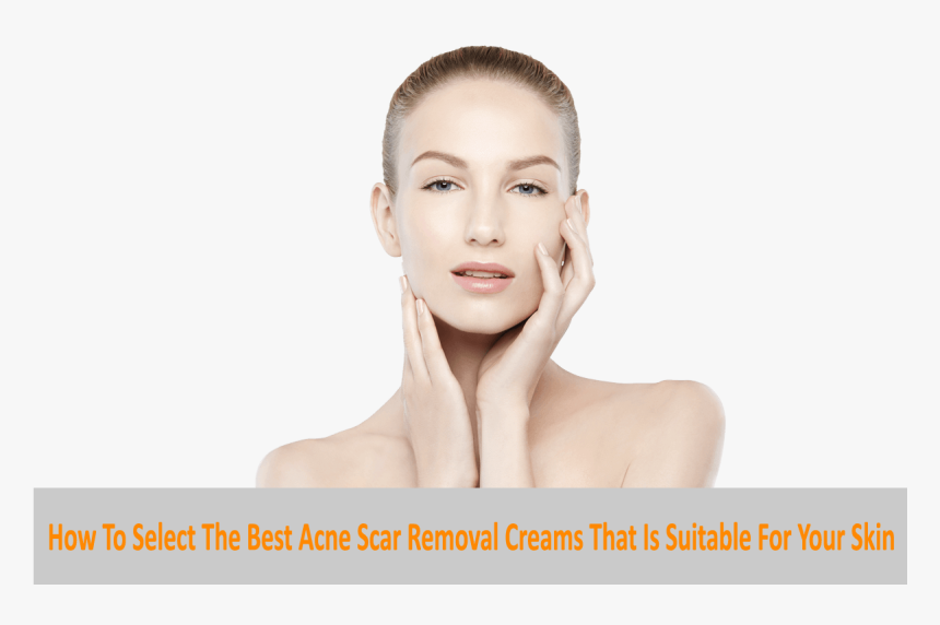 Download How To Select The Best Acne Scar Removal Creams Hd Png