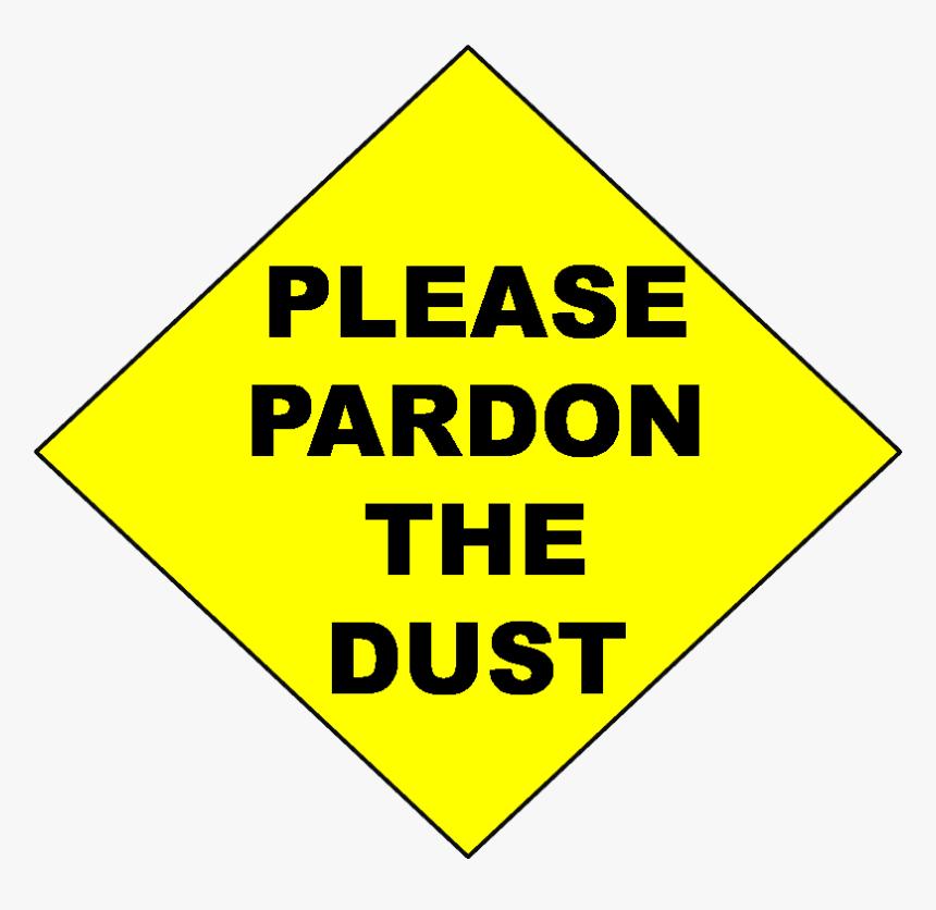 Please Pardon The Dust Sign - Please Pardon Our Dust Sign, HD Png Download, Free Download