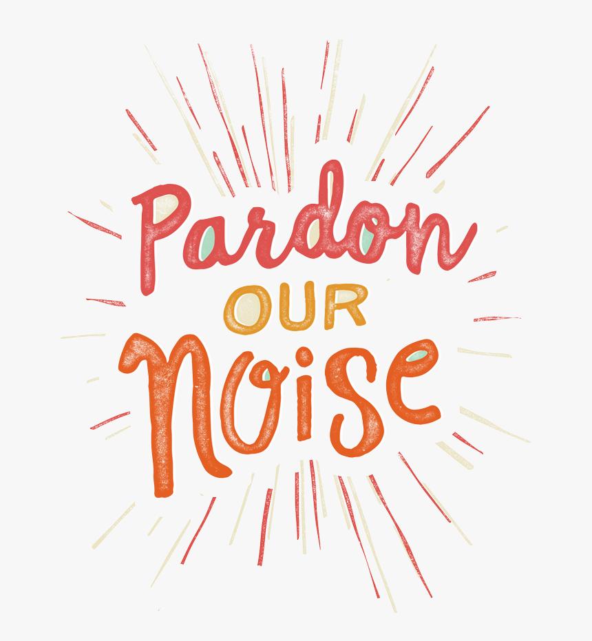 Transparent Loud Noise Clipart - Pardon Our Noise, HD Png Download, Free Download