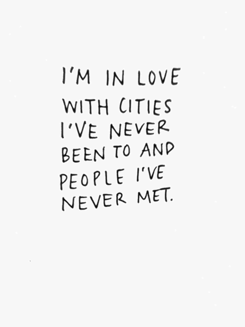I M In Love With Cities I Ve Never Been To, HD Png Download, Free Download