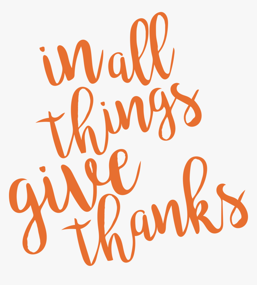 In All Things Give Thanks Svg Cut File All Things Give Thanks Hd Png Download Kindpng
