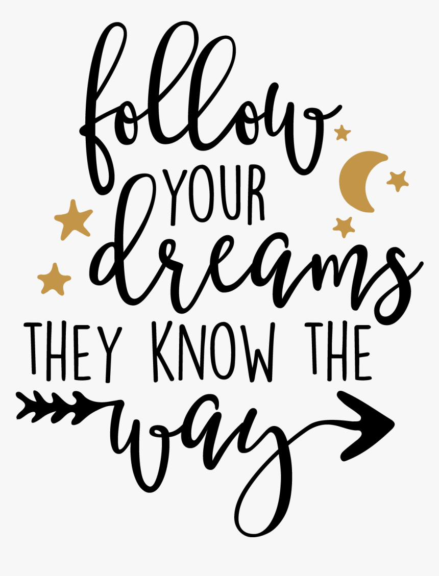 Free Svg, Eps, Dxf And Png Files - Follow Your Dreams Png, Transparent Png, Free Download
