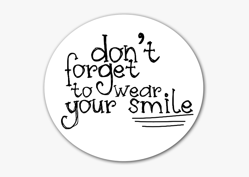 "Don""t Forget To Wear Your Smile Sticker For A Little - Don T Forget To Wear Your Smile, HD Png Download, Free Download"