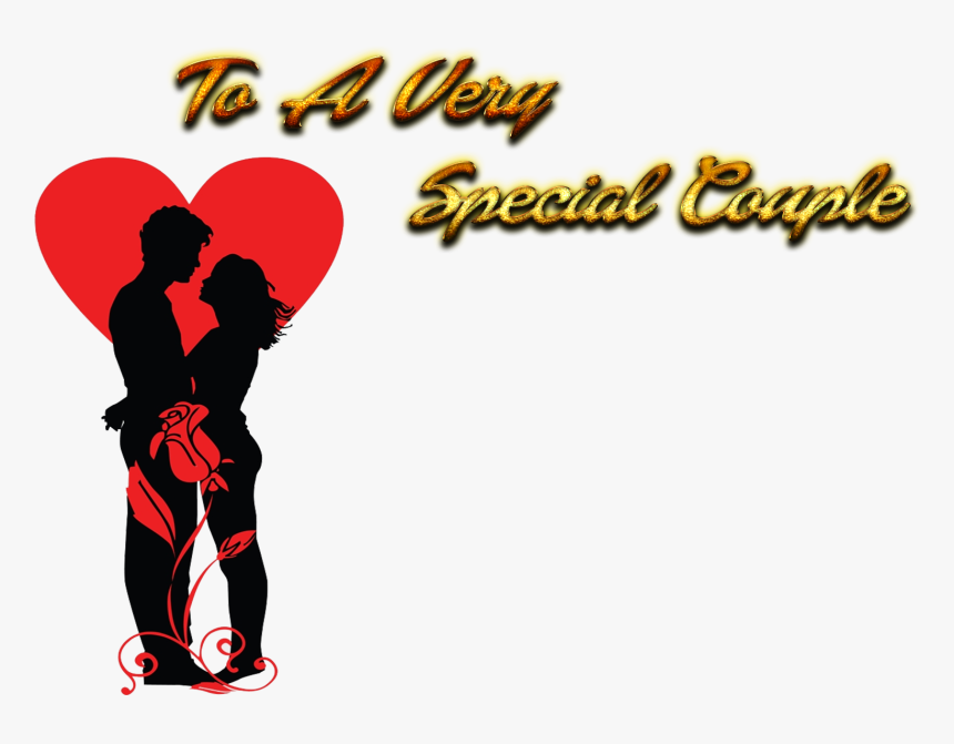 To A Very Special Couple Png Background Love Transparent Png Kindpng