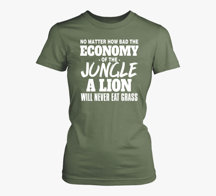 No Mater How Bad The Economy Of The Jungle A Lion Will - Active Shirt, HD Png Download, Free Download