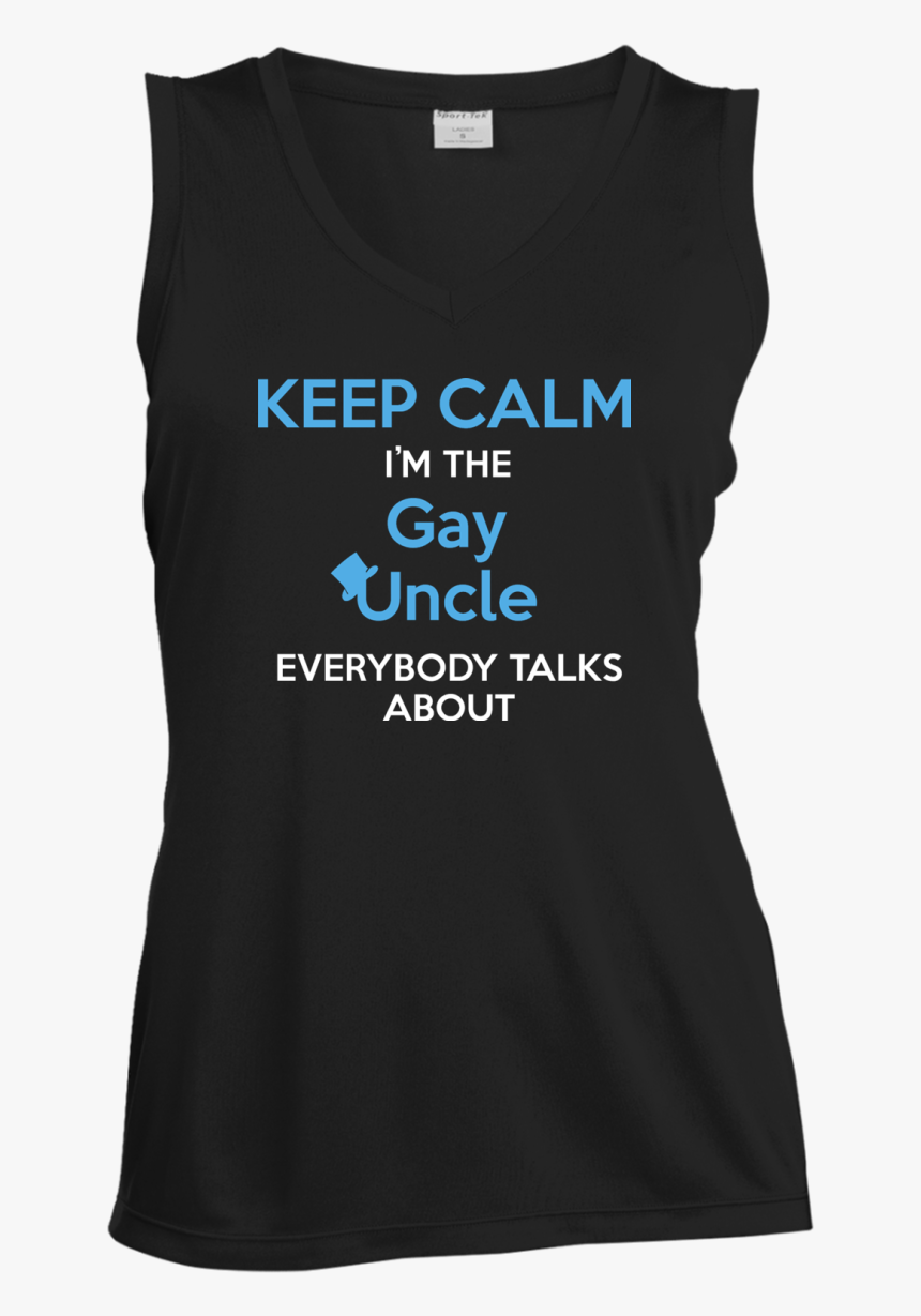 """Keep Calm I""""m The Gay Uncle Everybody Talks About Shirt - Keep Calm, HD Png Download, Free Download"""