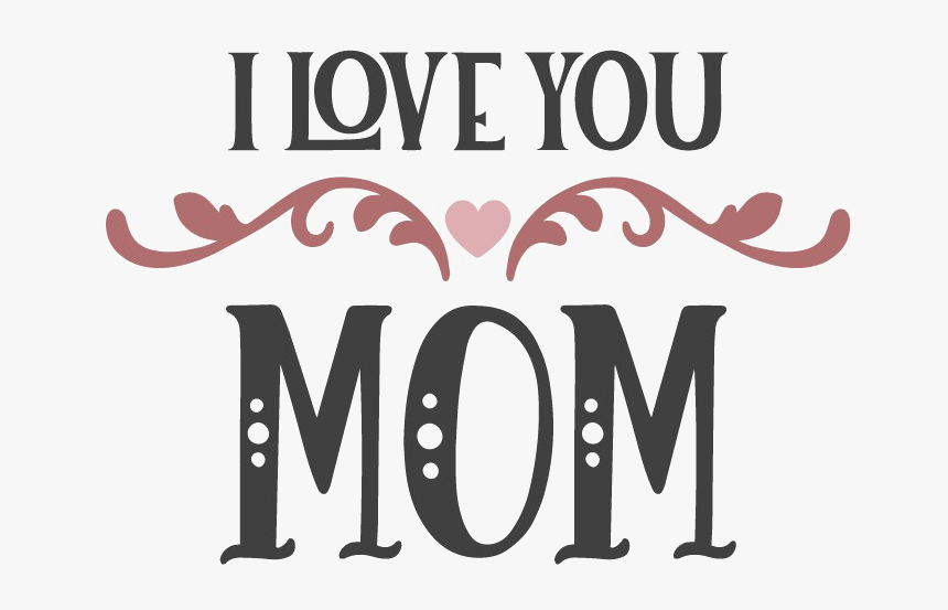 I Love You Mom Png - Mom Love Text Png, Transparent Png, Free Download