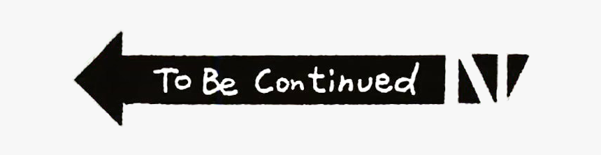 To Be Continued Meme Png Image - Parallel, Transparent Png, Free Download