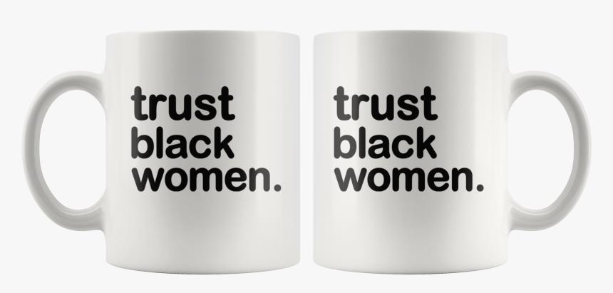 Trust Black Women - Fathers Day Pakistani Mug, HD Png Download, Free Download