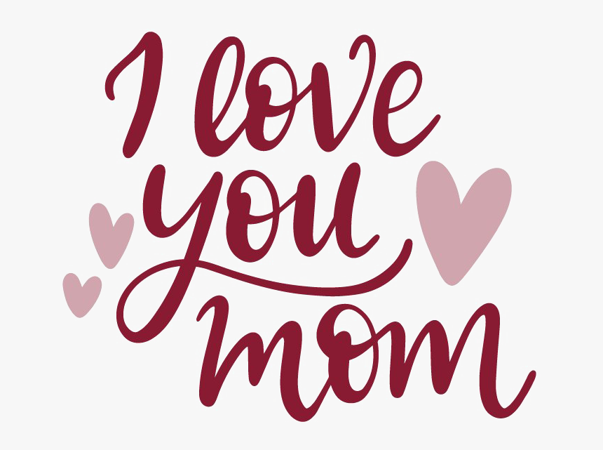 I Love You Mom Png Image - Love You Mom Png, Transparent Png, Free Download