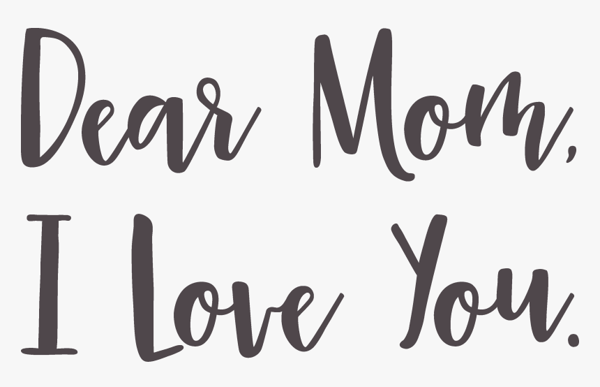 Dear Mom, I Love You Svg Cut File - Calligraphy, HD Png Download, Free Download