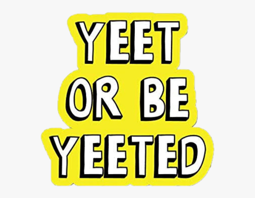 Yeet Or Get Yeeted Sticker, HD Png Download, Free Download