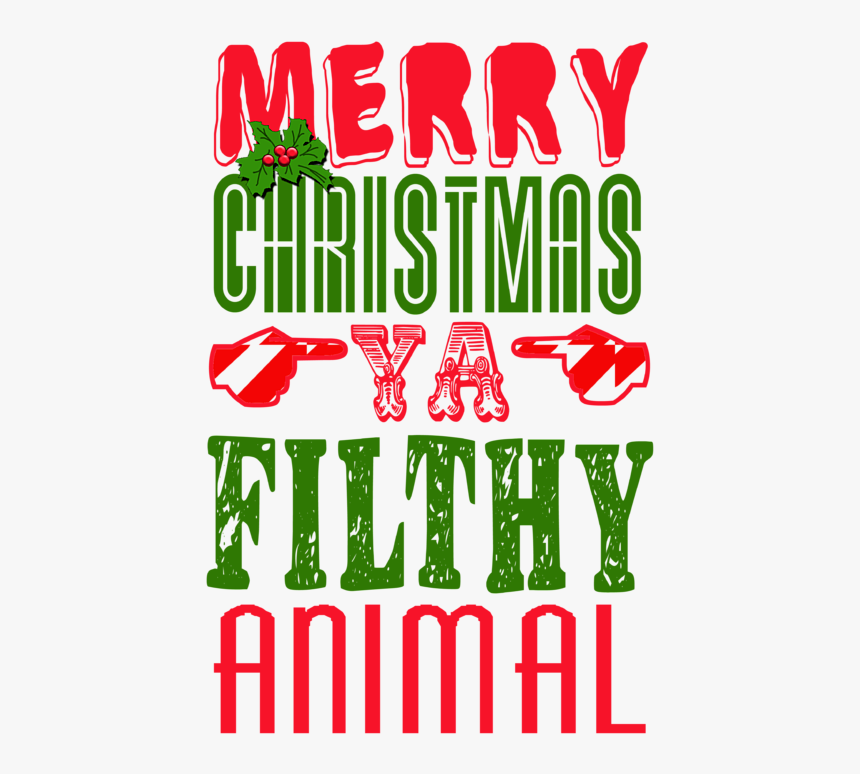 Merry Christmas Ya Filthy Animal Png, Transparent Png, Free Download