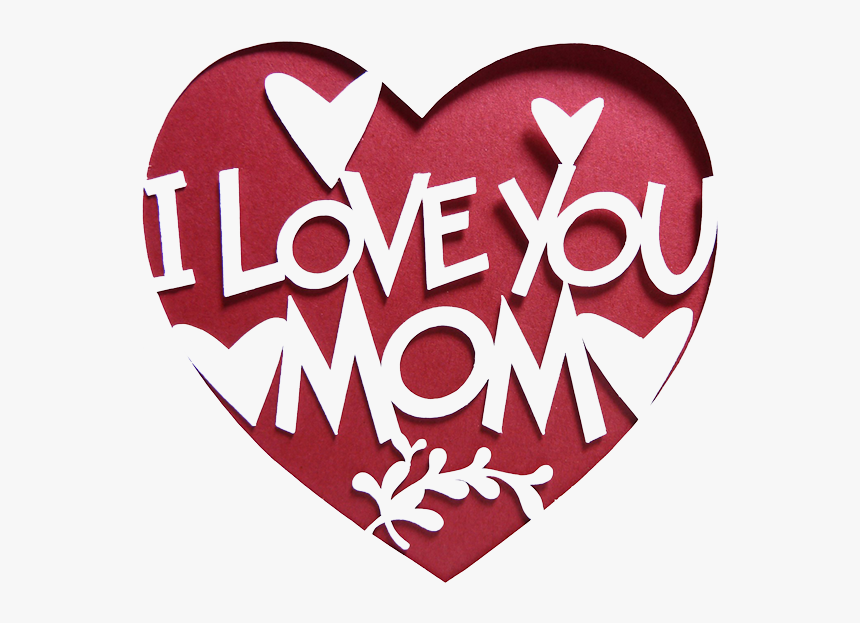 I Love You Mom Transparent Images - Love You My Mom, HD Png Download, Free Download