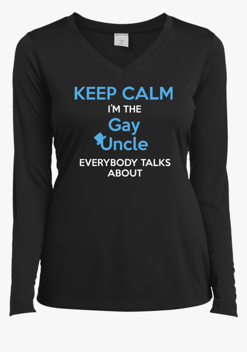 """Keep Calm I""""m The Gay Uncle Everybody Talks About Shirt - Keep Calm And Carry, HD Png Download, Free Download"""